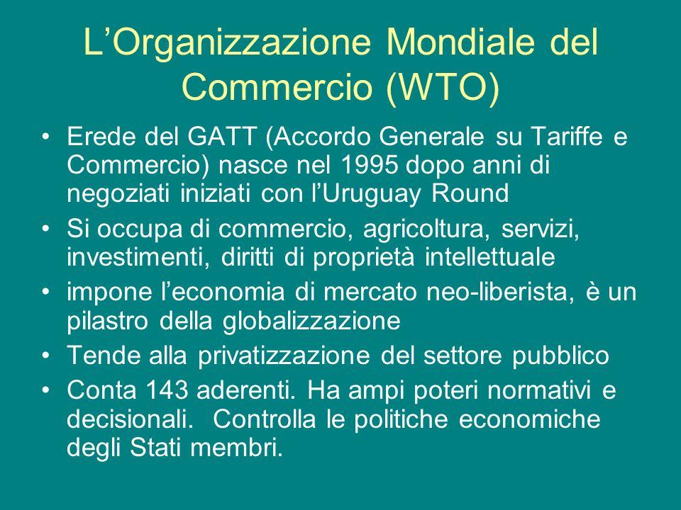 LOrganizzazione Mondiale del Commercio (WTO) Erede del GATT (Accordo Generale su Tariffe e Commercio) nasce nel 1995 dopo anni di negoziati iniziati c