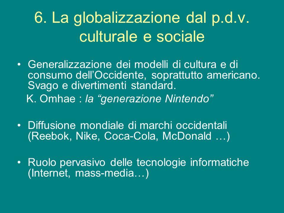 6. La globalizzazione dal p.d.v. culturale e sociale Generalizzazione dei modelli di cultura e di consumo dellOccidente, soprattutto americano. Svago