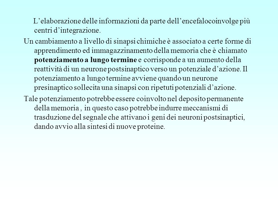 Lelaborazione delle informazioni da parte dellencefalocoinvolge più centri dintegrazione. Un cambiamento a livello di sinapsi chimiche è associato a c
