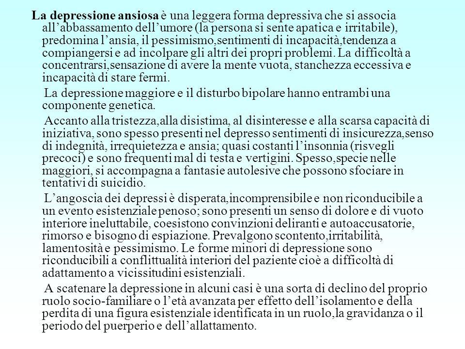 La depressione ansiosa è una leggera forma depressiva che si associa allabbassamento dellumore (la persona si sente apatica e irritabile), predomina l
