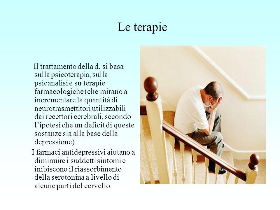 Le terapie Il trattamento della d. si basa sulla psicoterapia, sulla psicanalisi e su terapie farmacologiche (che mirano a incrementare la quantità di