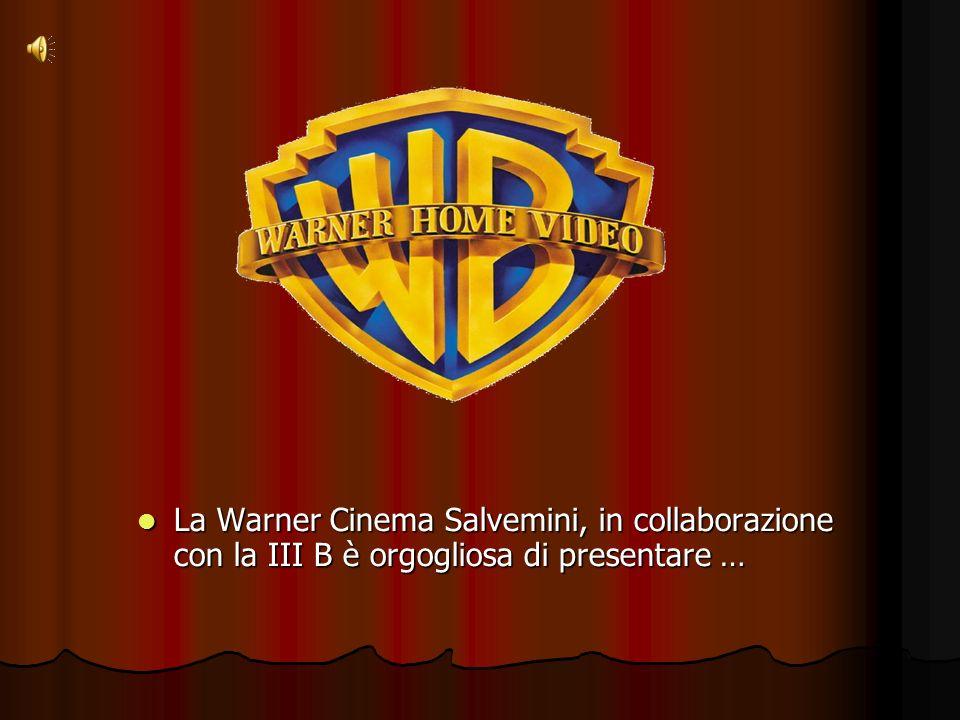 La Warner Cinema Salvemini, in collaborazione con la III B è orgogliosa di presentare … La Warner Cinema Salvemini, in collaborazione con la III B è orgogliosa di presentare …
