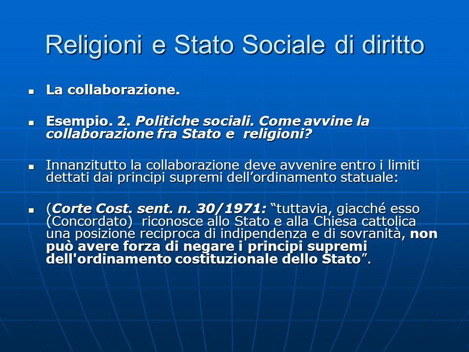 Religioni e Stato Sociale di diritto La collaborazione. La collaborazione. Esempio. 2. Politiche sociali. Come avvine la collaborazione fra Stato e re