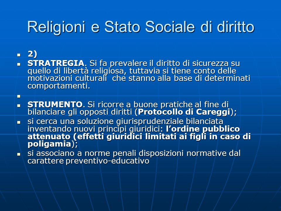 Religioni e Stato Sociale di diritto 2) 2) STRATREGIA. Si fa prevalere il diritto di sicurezza su quello di libertà religiosa, tuttavia si tiene conto