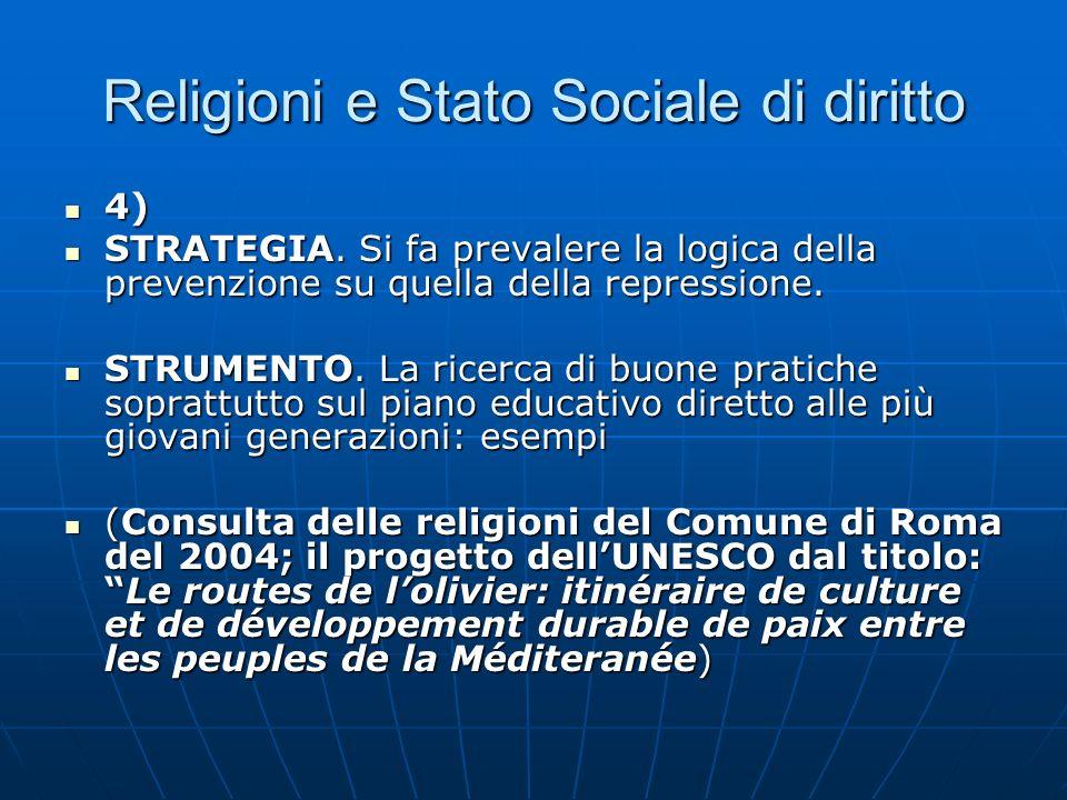 Religioni e Stato Sociale di diritto 4) 4) STRATEGIA. Si fa prevalere la logica della prevenzione su quella della repressione. STRATEGIA. Si fa preval