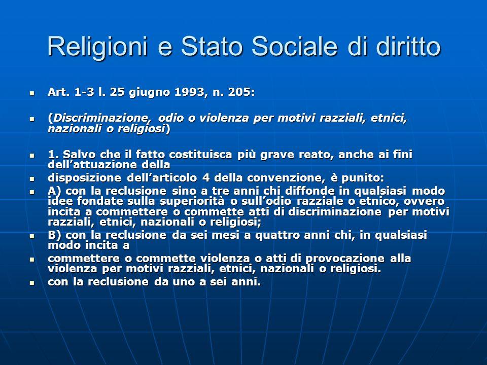 Religioni e Stato Sociale di diritto Art. 1-3 l. 25 giugno 1993, n. 205: Art. 1-3 l. 25 giugno 1993, n. 205: (Discriminazione, odio o violenza per mot