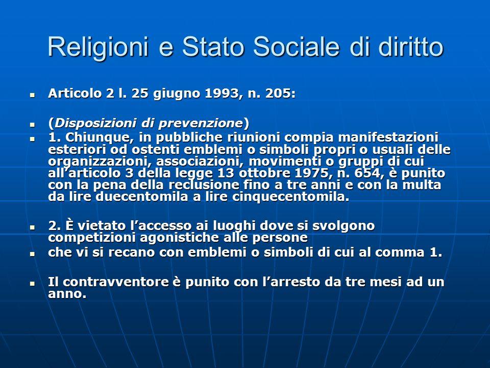 Religioni e Stato Sociale di diritto Articolo 2 l. 25 giugno 1993, n. 205: Articolo 2 l. 25 giugno 1993, n. 205: (Disposizioni di prevenzione) (Dispos
