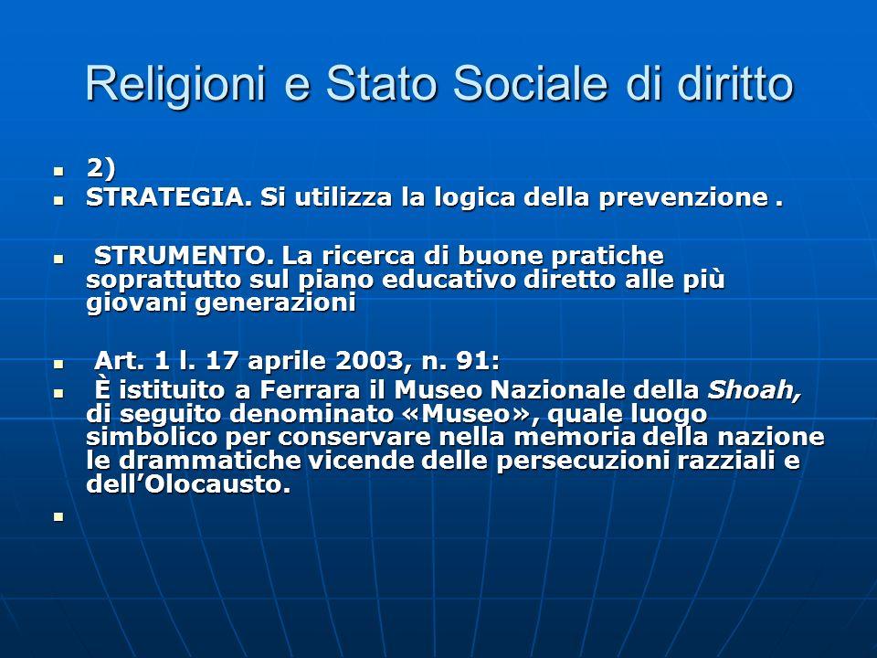 Religioni e Stato Sociale di diritto 2) 2) STRATEGIA. Si utilizza la logica della prevenzione. STRATEGIA. Si utilizza la logica della prevenzione. STR