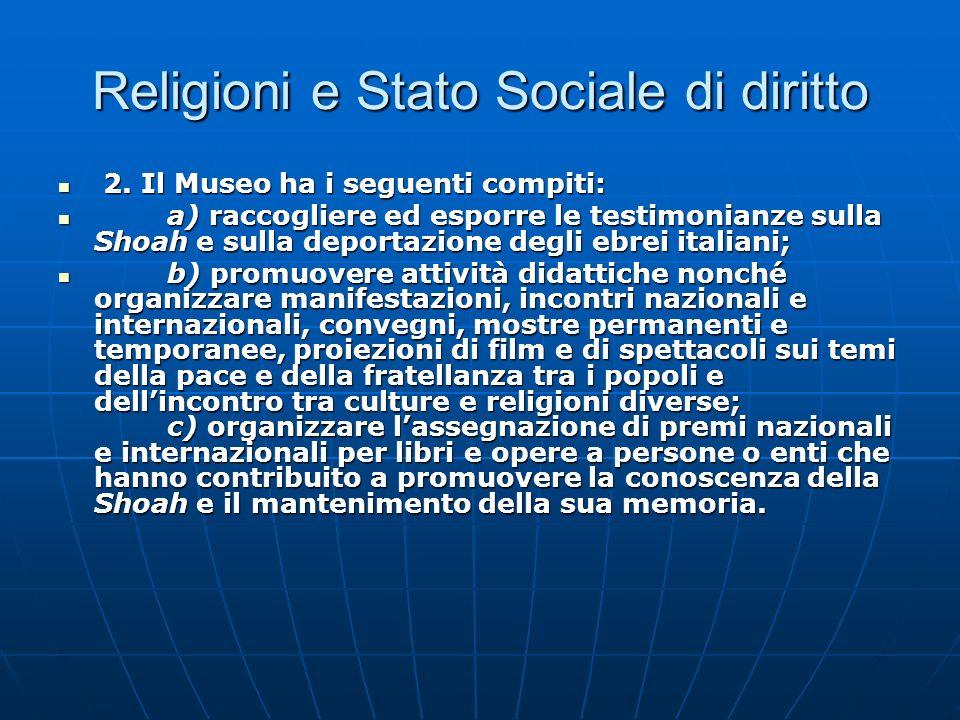 Religioni e Stato Sociale di diritto 2. Il Museo ha i seguenti compiti: 2. Il Museo ha i seguenti compiti: a) raccogliere ed esporre le testimonianze