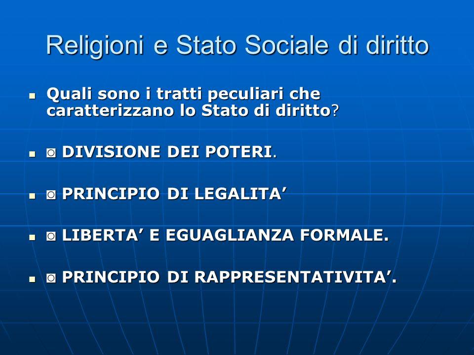 Religioni e Stato Sociale di diritto Quali sono i tratti peculiari che caratterizzano lo Stato di diritto? Quali sono i tratti peculiari che caratteri