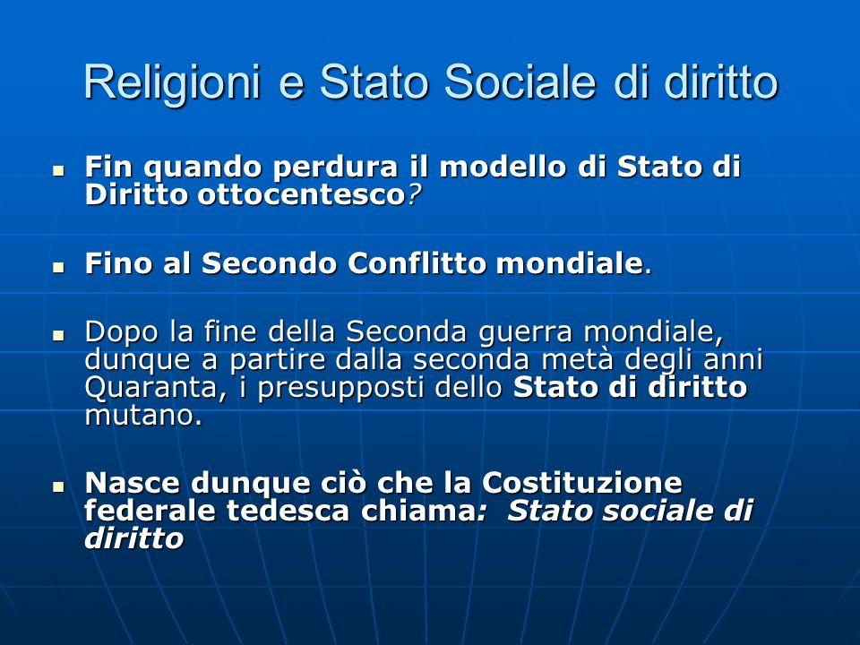 Religioni e Stato Sociale di diritto Fin quando perdura il modello di Stato di Diritto ottocentesco? Fin quando perdura il modello di Stato di Diritto