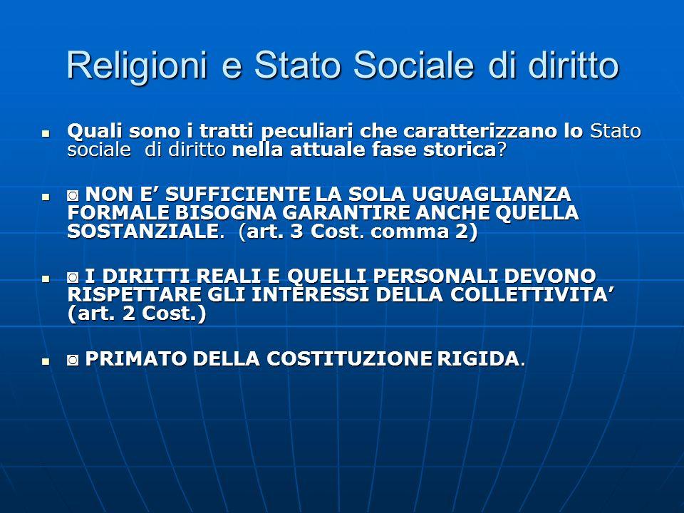 Religioni e Stato Sociale di diritto Quali sono i tratti peculiari che caratterizzano lo Stato sociale di diritto nella attuale fase storica? Quali so