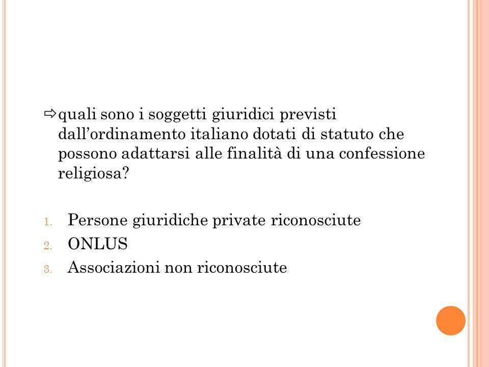 quali sono i soggetti giuridici previsti dallordinamento italiano dotati di statuto che possono adattarsi alle finalità di una confessione religiosa.