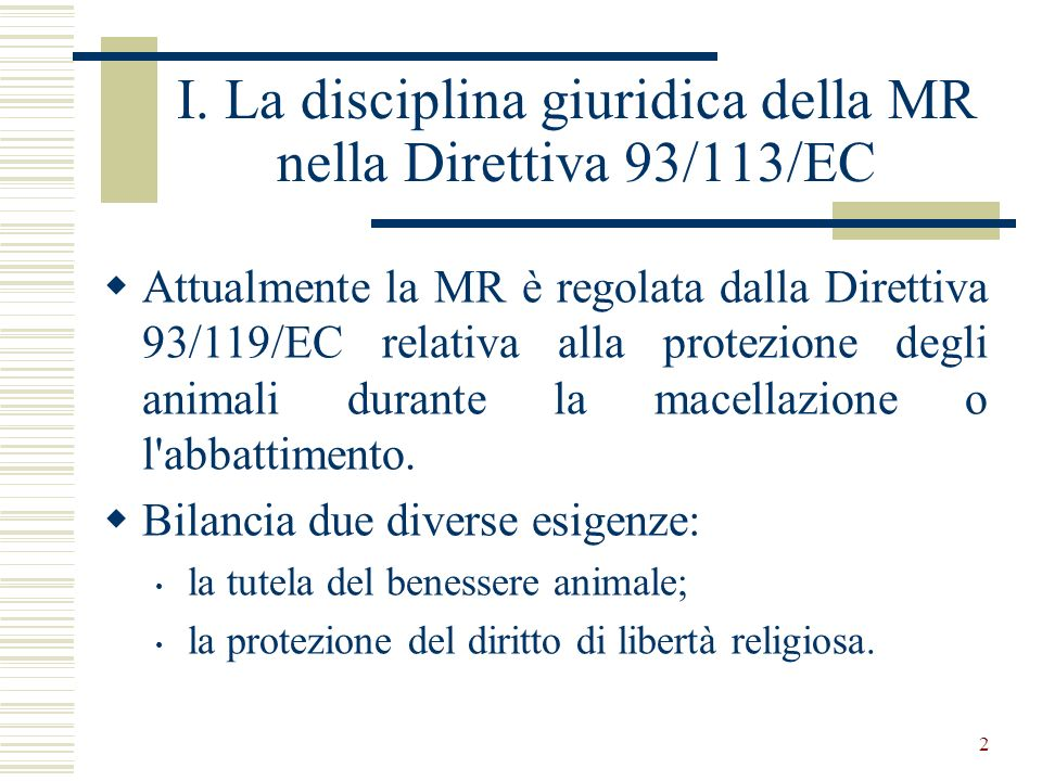 2 I. La disciplina giuridica della MR nella Direttiva 93/113/EC Attualmente la MR è regolata dalla Direttiva 93/119/EC relativa alla protezione degli