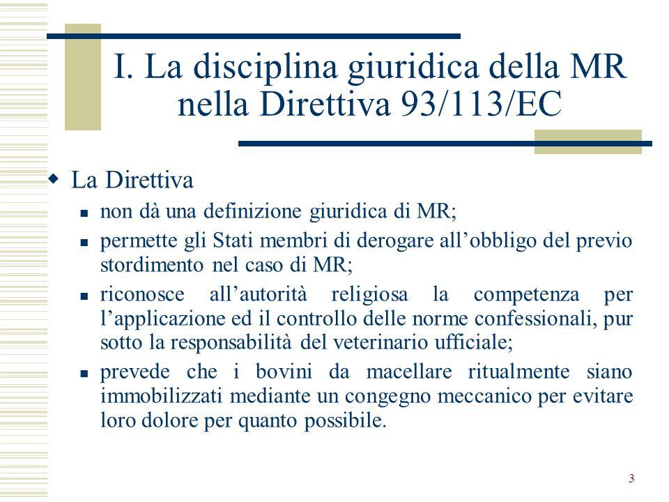 3 I. La disciplina giuridica della MR nella Direttiva 93/113/EC La Direttiva non dà una definizione giuridica di MR; permette gli Stati membri di dero