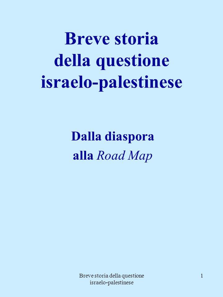 Breve storia della questione israelo-palestinese 1 Dalla diaspora alla Road Map
