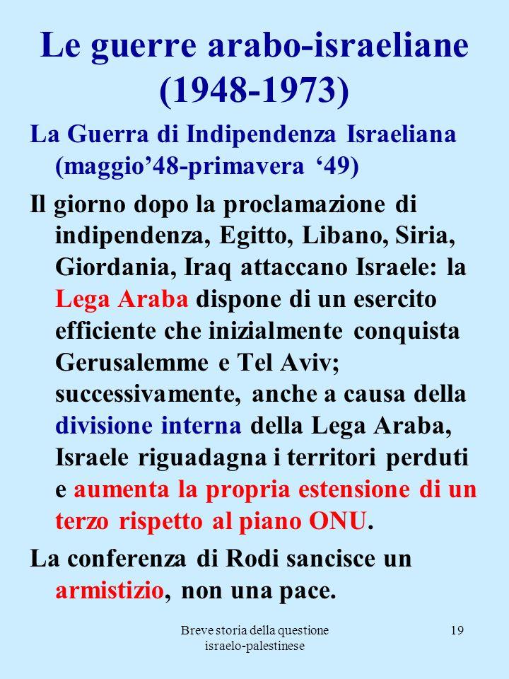 Breve storia della questione israelo-palestinese 19 Le guerre arabo-israeliane (1948-1973) La Guerra di Indipendenza Israeliana (maggio48-primavera 49