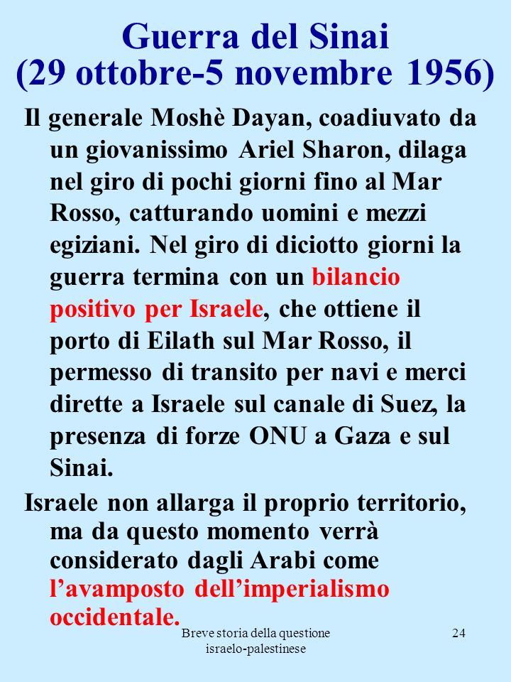 Breve storia della questione israelo-palestinese 24 Guerra del Sinai (29 ottobre-5 novembre 1956) Il generale Moshè Dayan, coadiuvato da un giovanissi