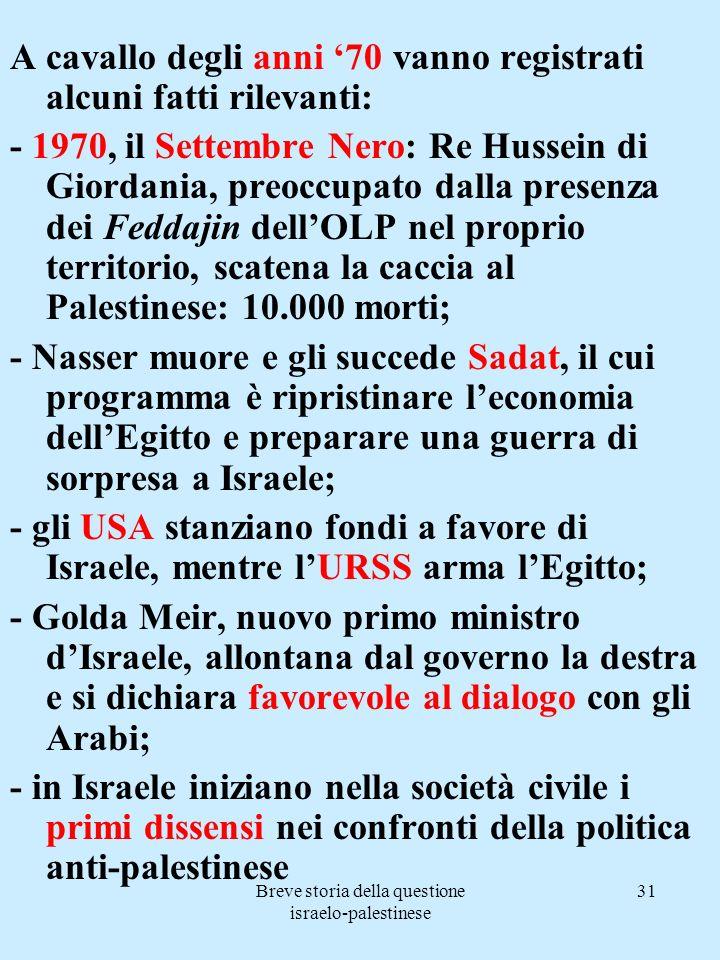 Breve storia della questione israelo-palestinese 31 A cavallo degli anni 70 vanno registrati alcuni fatti rilevanti: - 1970, il Settembre Nero: Re Hus