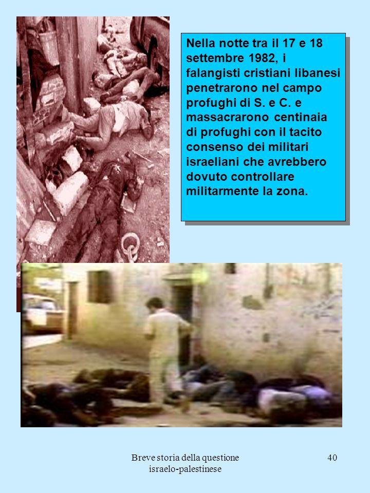 Breve storia della questione israelo-palestinese 40 Nella notte tra il 17 e 18 settembre 1982, i falangisti cristiani libanesi penetrarono nel campo p