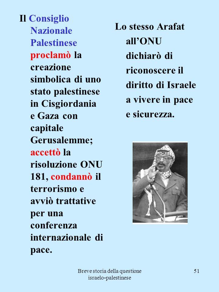 Breve storia della questione israelo-palestinese 51 Il Consiglio Nazionale Palestinese proclamò la creazione simbolica di uno stato palestinese in Cis