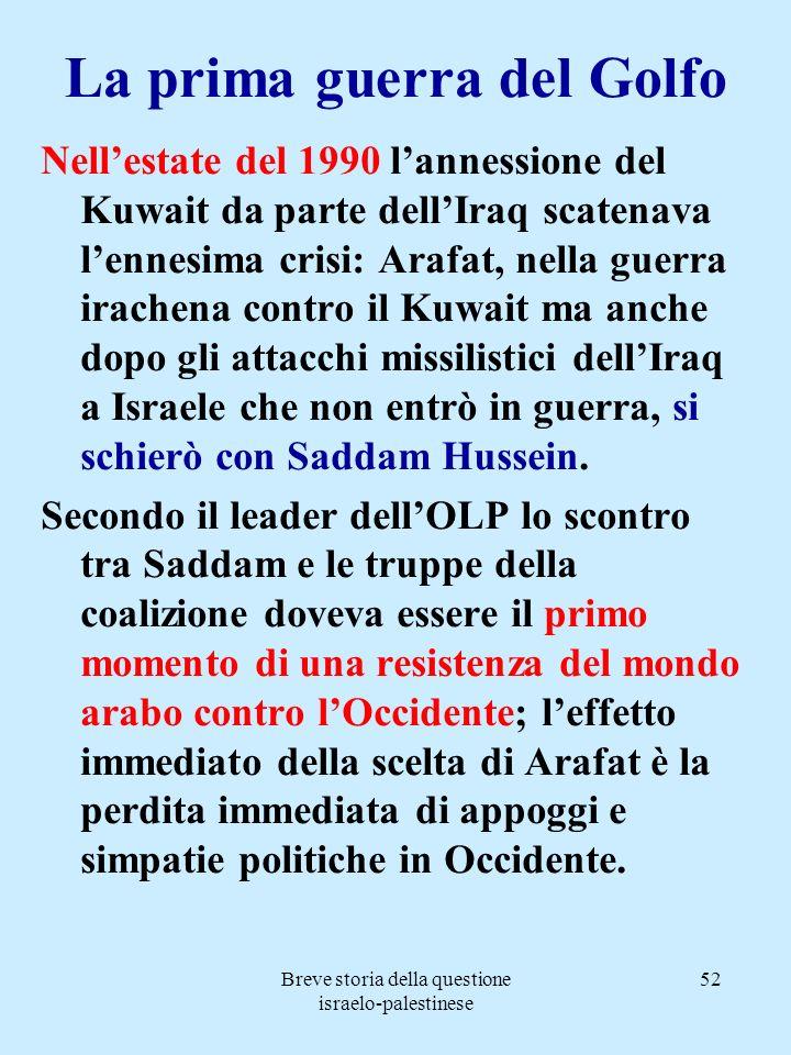 Breve storia della questione israelo-palestinese 52 La prima guerra del Golfo Nellestate del 1990 lannessione del Kuwait da parte dellIraq scatenava l