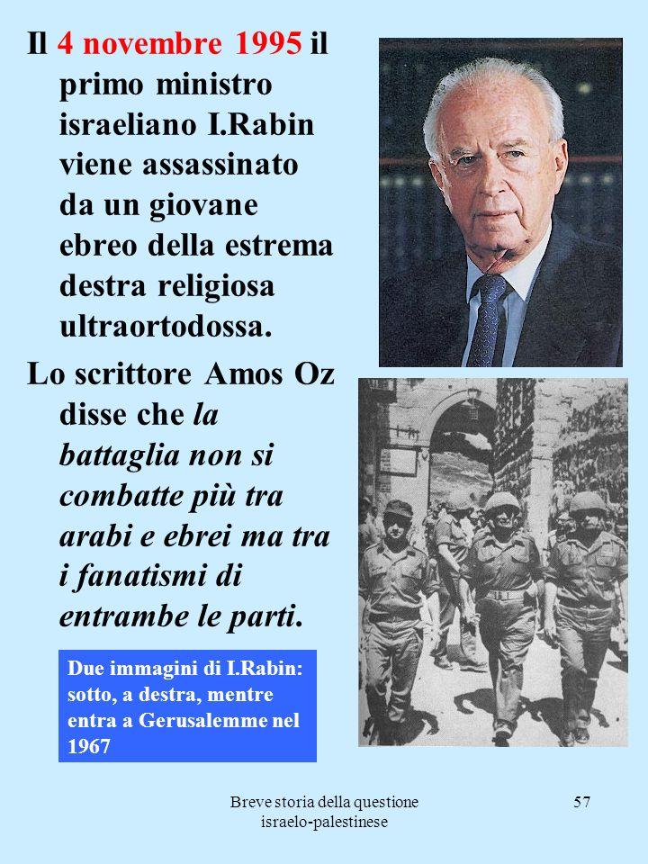 Breve storia della questione israelo-palestinese 57 Il 4 novembre 1995 il primo ministro israeliano I.Rabin viene assassinato da un giovane ebreo dell