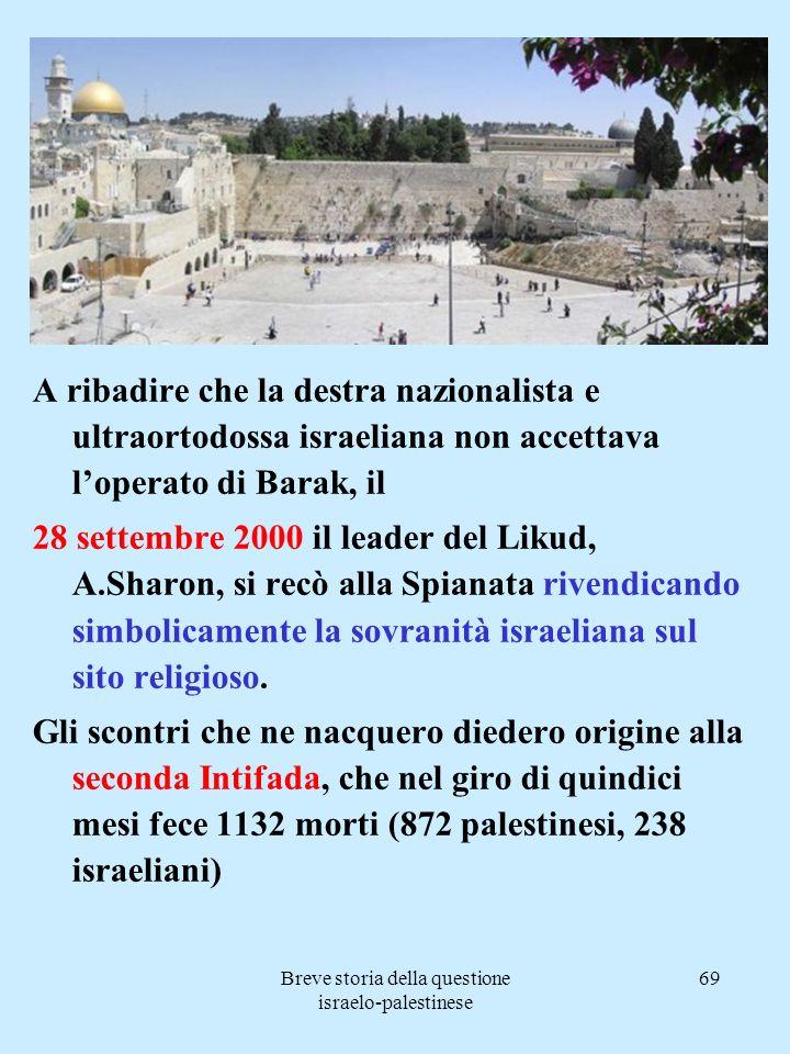 Breve storia della questione israelo-palestinese 69 A ribadire che la destra nazionalista e ultraortodossa israeliana non accettava loperato di Barak,