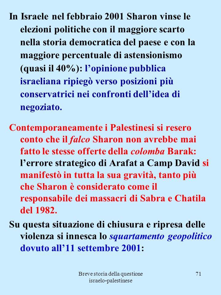 Breve storia della questione israelo-palestinese 71 In Israele nel febbraio 2001 Sharon vinse le elezioni politiche con il maggiore scarto nella stori