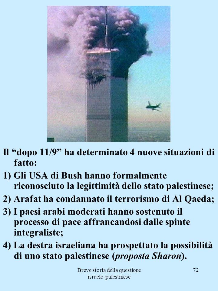 Breve storia della questione israelo-palestinese 72 Il dopo 11/9 ha determinato 4 nuove situazioni di fatto: 1) Gli USA di Bush hanno formalmente rico
