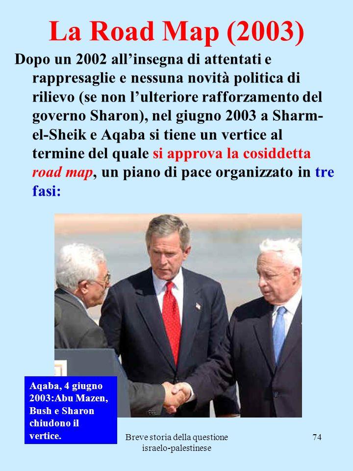 Breve storia della questione israelo-palestinese 74 La Road Map (2003) Dopo un 2002 allinsegna di attentati e rappresaglie e nessuna novità politica d