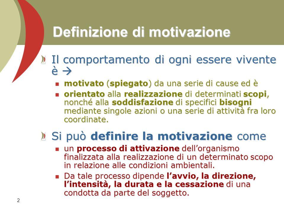 2 Definizione di motivazione Il comportamento di ogni essere vivente è Il comportamento di ogni essere vivente è motivato (spiegato) da una serie di c