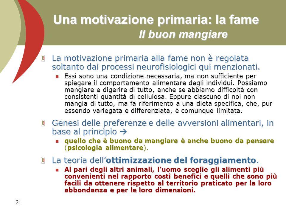 21 Una motivazione primaria: la fame Il buon mangiare La motivazione primaria alla fame non è regolata soltanto dai processi neurofisiologici qui menz