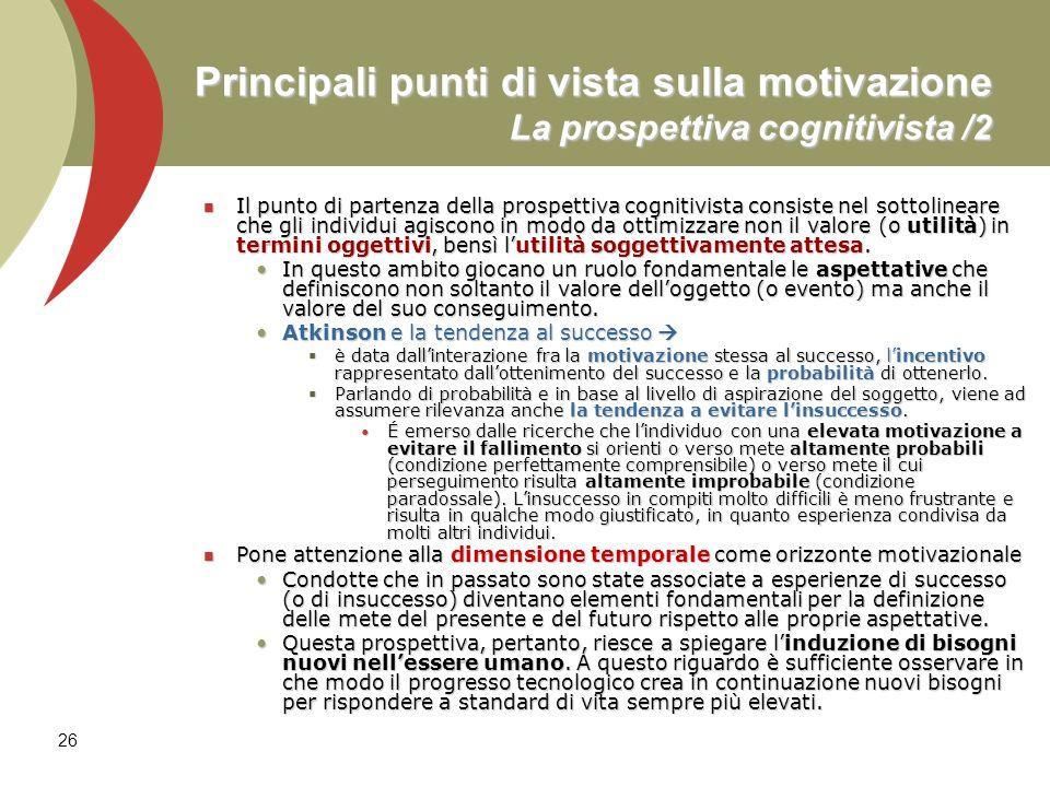 26 Principali punti di vista sulla motivazione La prospettiva cognitivista /2 Il punto di partenza della prospettiva cognitivista consiste nel sottoli