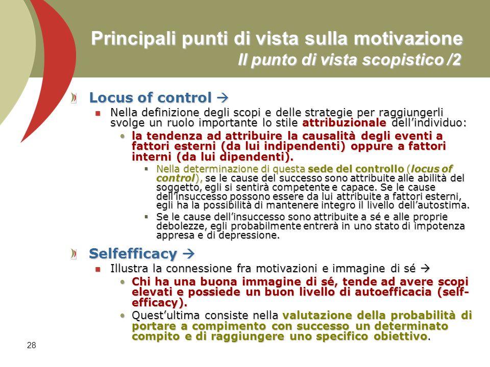 28 Principali punti di vista sulla motivazione Il punto di vista scopistico /2 Locus of control Locus of control Nella definizione degli scopi e delle