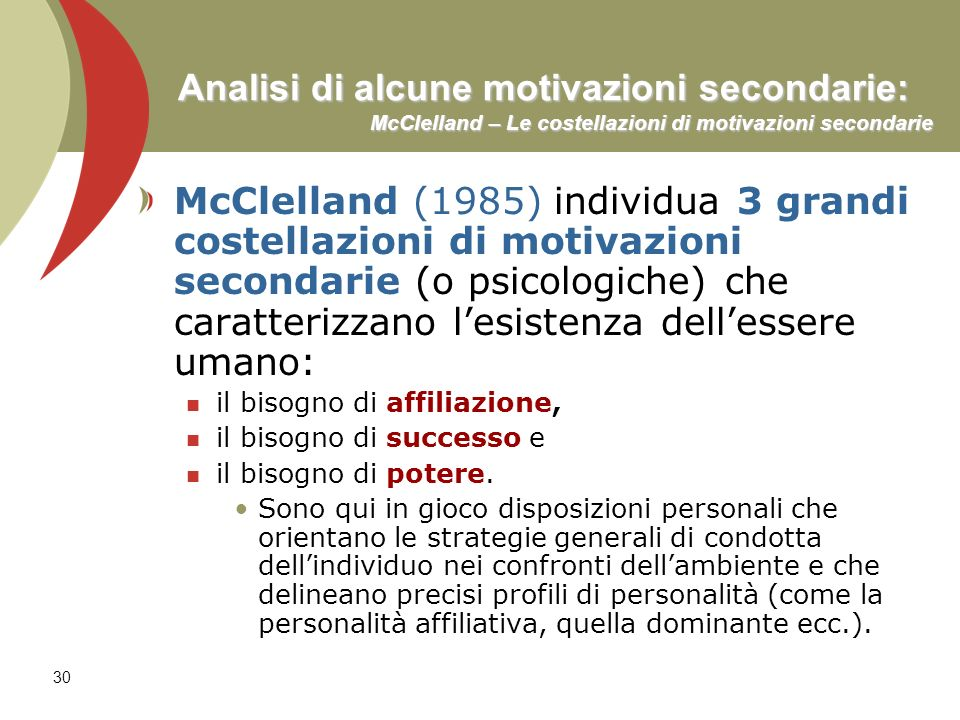 30 Analisi di alcune motivazioni secondarie: McClelland – Le costellazioni di motivazioni secondarie McClelland (1985) individua 3 grandi costellazion