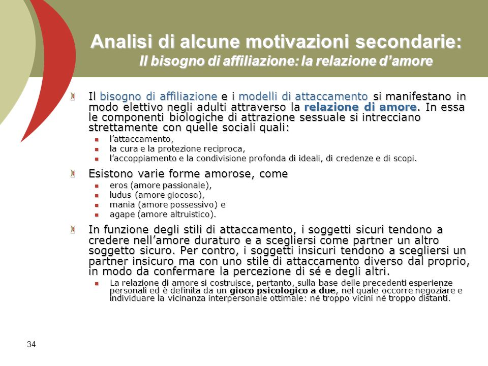 34 Analisi di alcune motivazioni secondarie: Il bisogno di affiliazione: la relazione damore Il bisogno di affiliazione e i modelli di attaccamento si