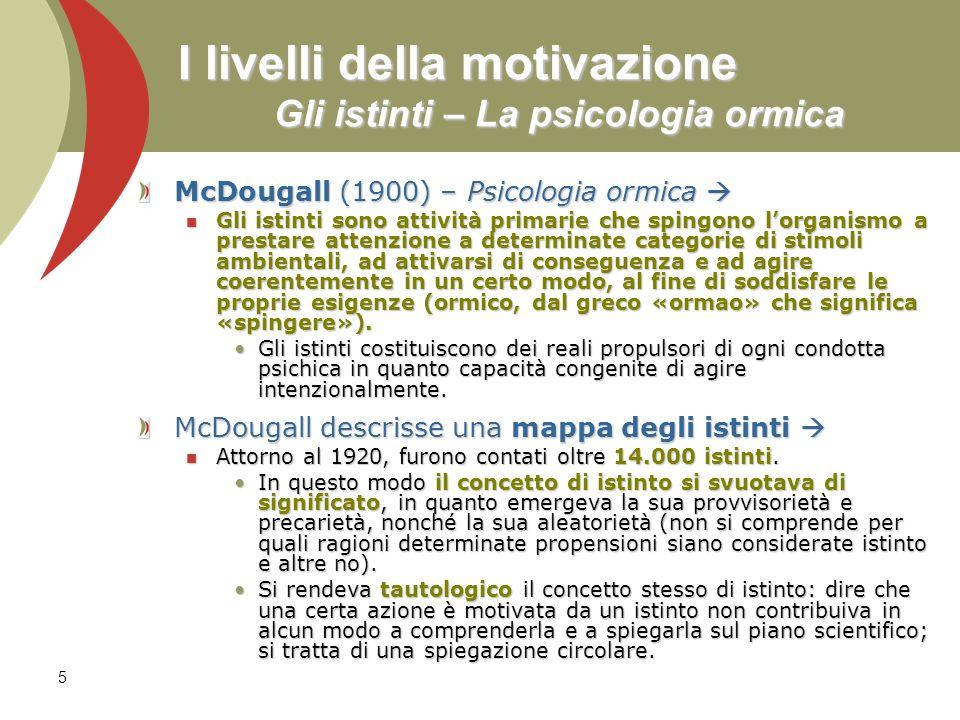5 I livelli della motivazione Gli istinti – La psicologia ormica McDougall (1900) – Psicologia ormica McDougall (1900) – Psicologia ormica Gli istinti
