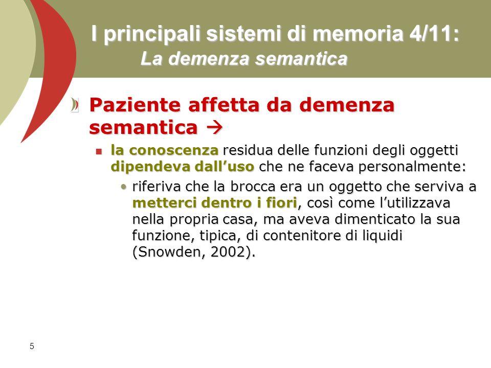 6 I principali sistemi di memoria 5/11: La memoria semantica ed episodica Tulving (1995) e la dipendenza della memoria episodica da quella semantica Tulving (1995) e la dipendenza della memoria episodica da quella semantica ha dimostrato che la frequente origine esperienziale delle conoscenze semantiche non vuol dire tuttavia che esse derivano dalla memoria episodica.