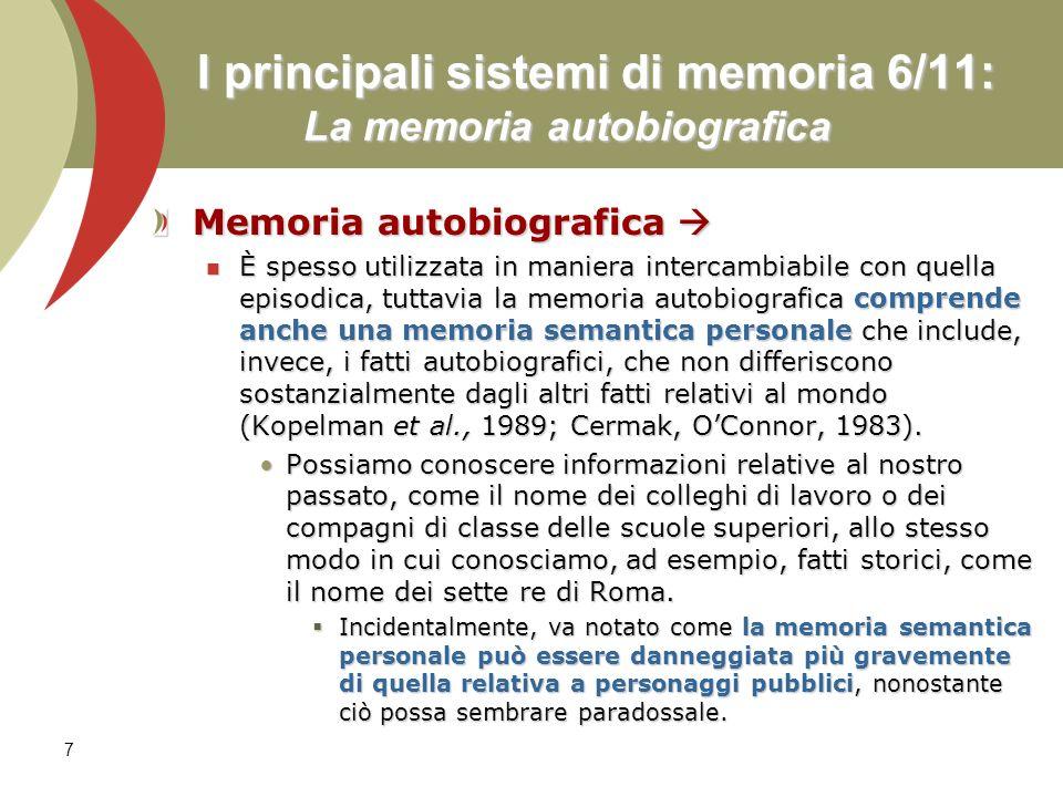 7 I principali sistemi di memoria 6/11: La memoria autobiografica Memoria autobiografica Memoria autobiografica È spesso utilizzata in maniera interca