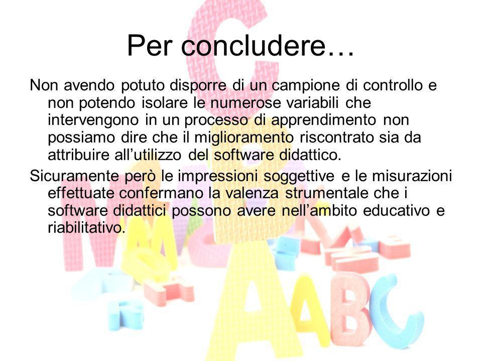 Per concludere… Non avendo potuto disporre di un campione di controllo e non potendo isolare le numerose variabili che intervengono in un processo di