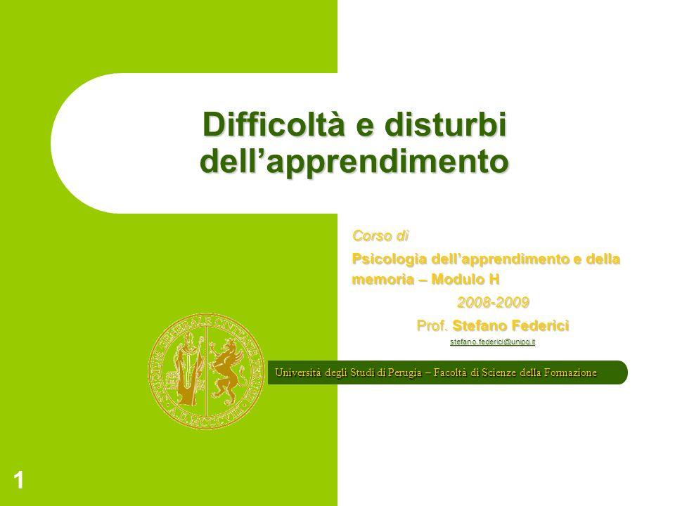Università degli Studi di Perugia – Facoltà di Scienze della Formazione 1 Difficoltà e disturbi dellapprendimento Corso di Psicologia dellapprendiment