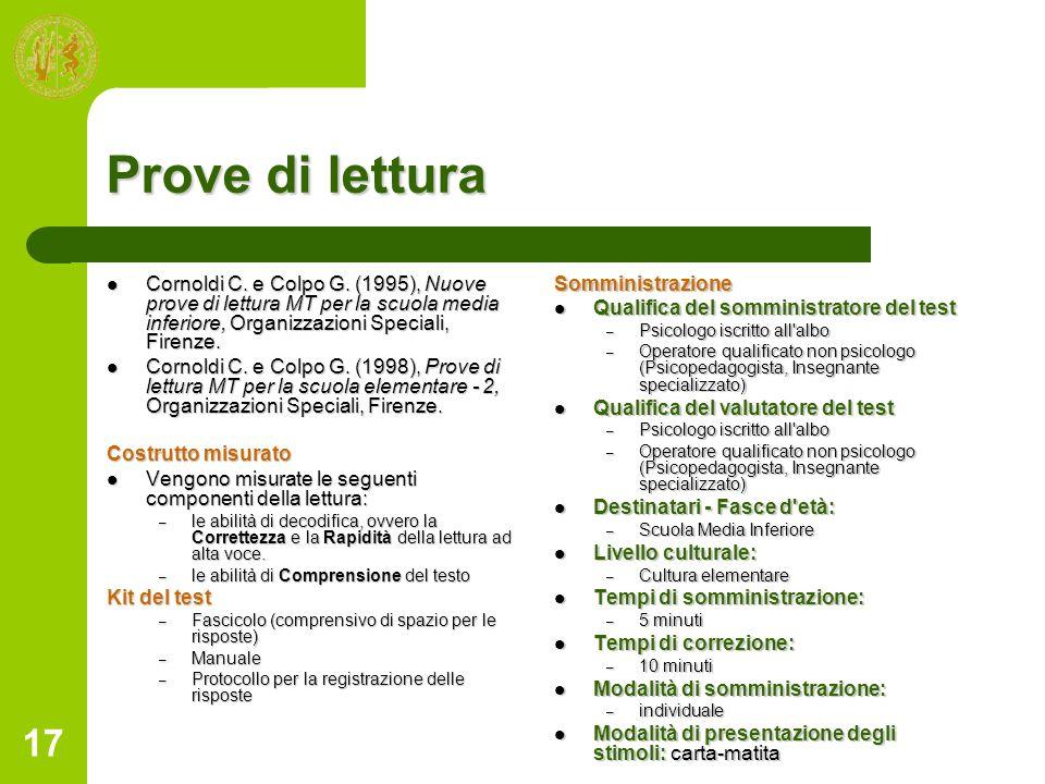 17 Prove di lettura Cornoldi C. e Colpo G. (1995), Nuove prove di lettura MT per la scuola media inferiore, Organizzazioni Speciali, Firenze. Cornoldi