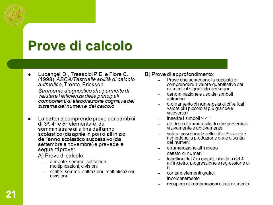 21 Prove di calcolo Lucangeli D., Tressoldi P.E. e Fiore C. (1998), ABCA/Test delle abilità di calcolo aritmetico, Trento, Erickson. Lucangeli D., Tre