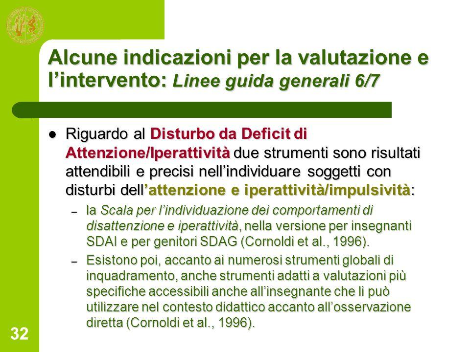 32 Alcune indicazioni per la valutazione e lintervento: Linee guida generali 6/7 Riguardo al Disturbo da Deficit di Attenzione/Iperattività due strume