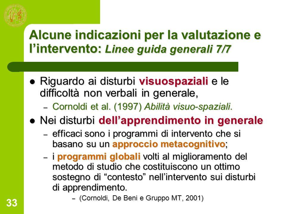 33 Alcune indicazioni per la valutazione e lintervento: Linee guida generali 7/7 Riguardo ai disturbi visuospaziali e le difficoltà non verbali in gen