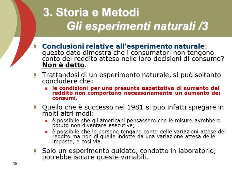 35 3. Storia e Metodi Gli esperimenti naturali /3 Conclusioni relative allesperimento naturale: questo dato dimostra che i consumatori non tengono con
