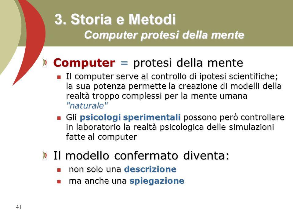 41 3. Storia e Metodi Computer protesi della mente Computer = protesi della mente Il computer serve al controllo di ipotesi scientifiche; la sua poten