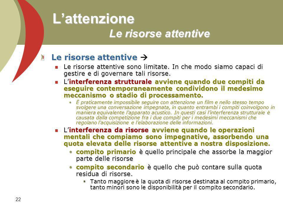 22 Lattenzione Le risorse attentive Le risorse attentive Le risorse attentive Le risorse attentive sono limitate.