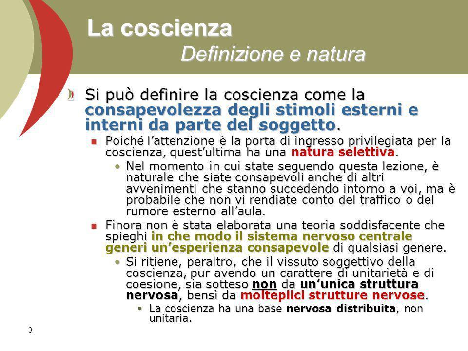 3 La coscienza Definizione e natura Si può definire la coscienza come la consapevolezza degli stimoli esterni e interni da parte del soggetto.